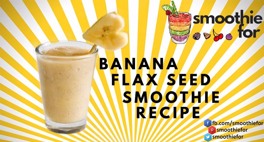 banana flax seed smoothie recipe