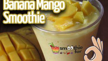 Banana Mango Smoothie Recipe smoothie for weight loss smoothie for sports Mango Smoothie Banana Smoothie Recipe Banana and Mango Smoothie