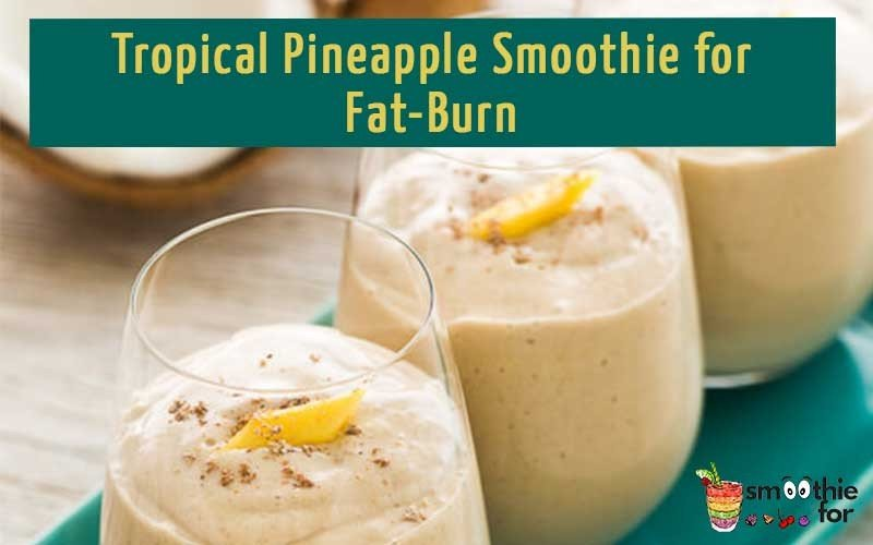 Tropical-Pineapple-Smoothie-for-Fat-Burn