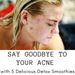 Say Goodbye to Your Acne with 5 Delicious Detox Smoothies 1
