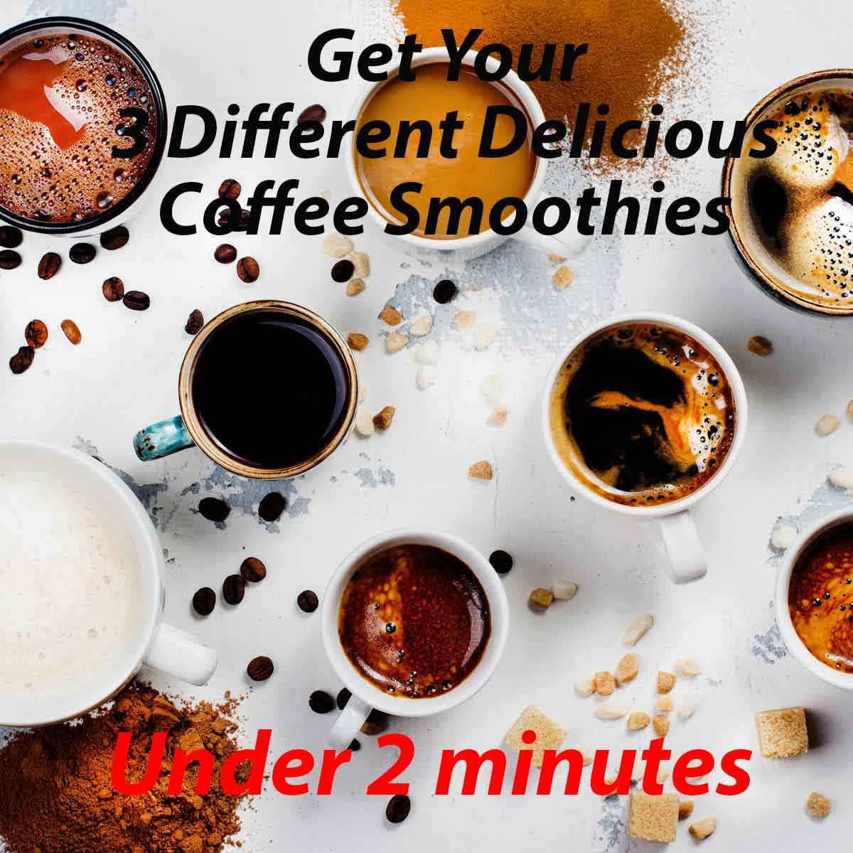 Get Your 3 Different Delicious Coffee Smoothies under 2 minute 1